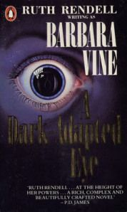 A Dark-Adapted Eye Ruth Rendell writing as Barbara Vine First published in the UK 1986, Viking This edition Penguin, 1987 ISBN: 9780140086362 300 pages
