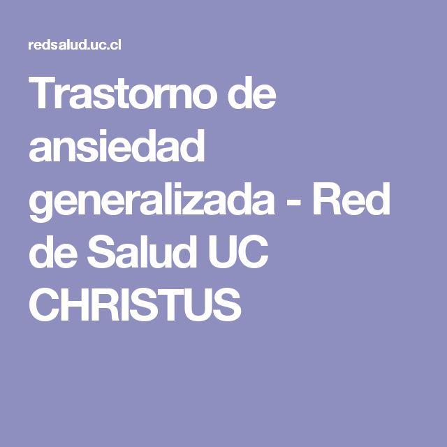 Trastorno de ansiedad generalizada -  Red de Salud UC CHRISTUS