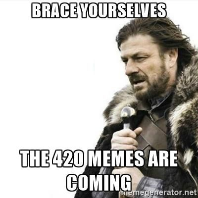 The 420 memes are coming