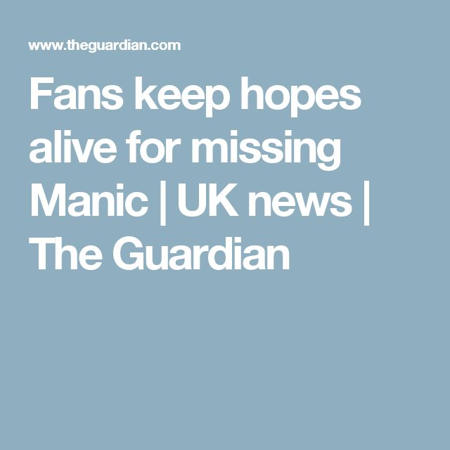 Fans keep hopes alive for missing Manic | UK news | The Guardian