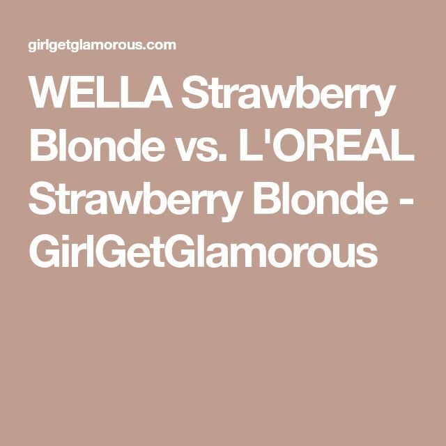 WELLA Strawberry Blonde vs. L'OREAL Strawberry Blonde - GirlGetGlamorous