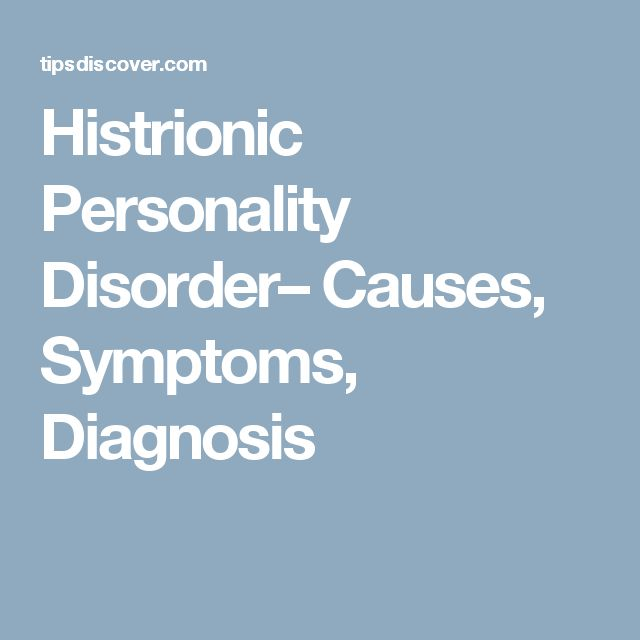 Histrionic Personality Disorder– Causes, Symptoms, Diagnosis