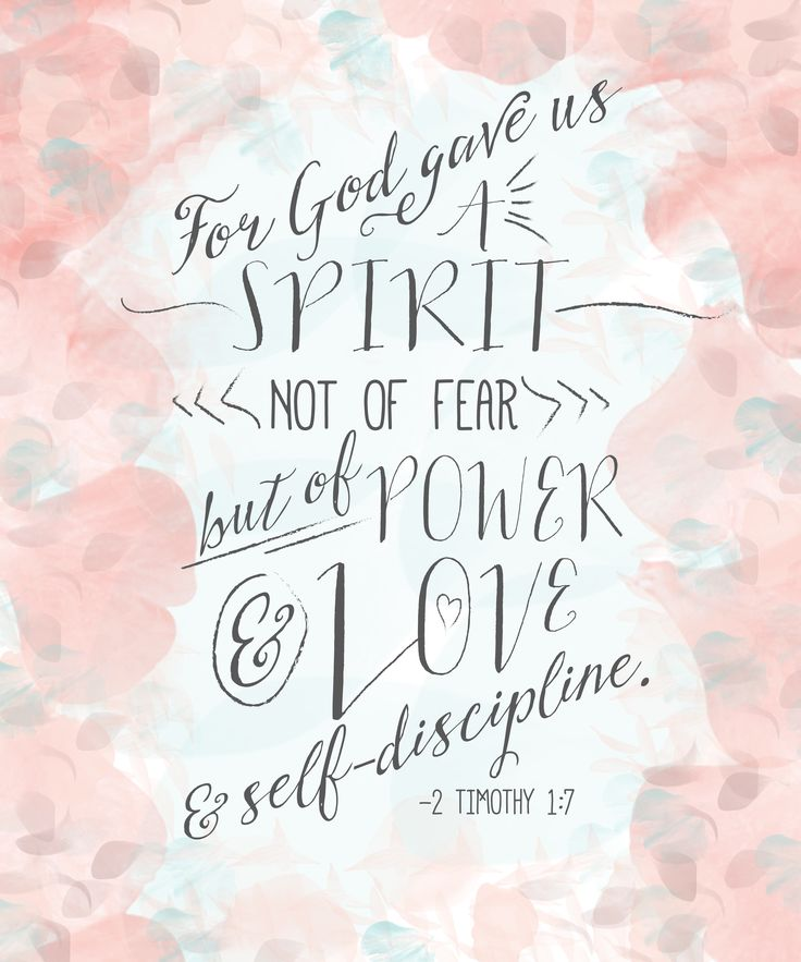 """""""For God hath not given us the spirit of fear; but of power, and of love, and of a sound mind."""" 2 Timothy 1:7 KJV"""
