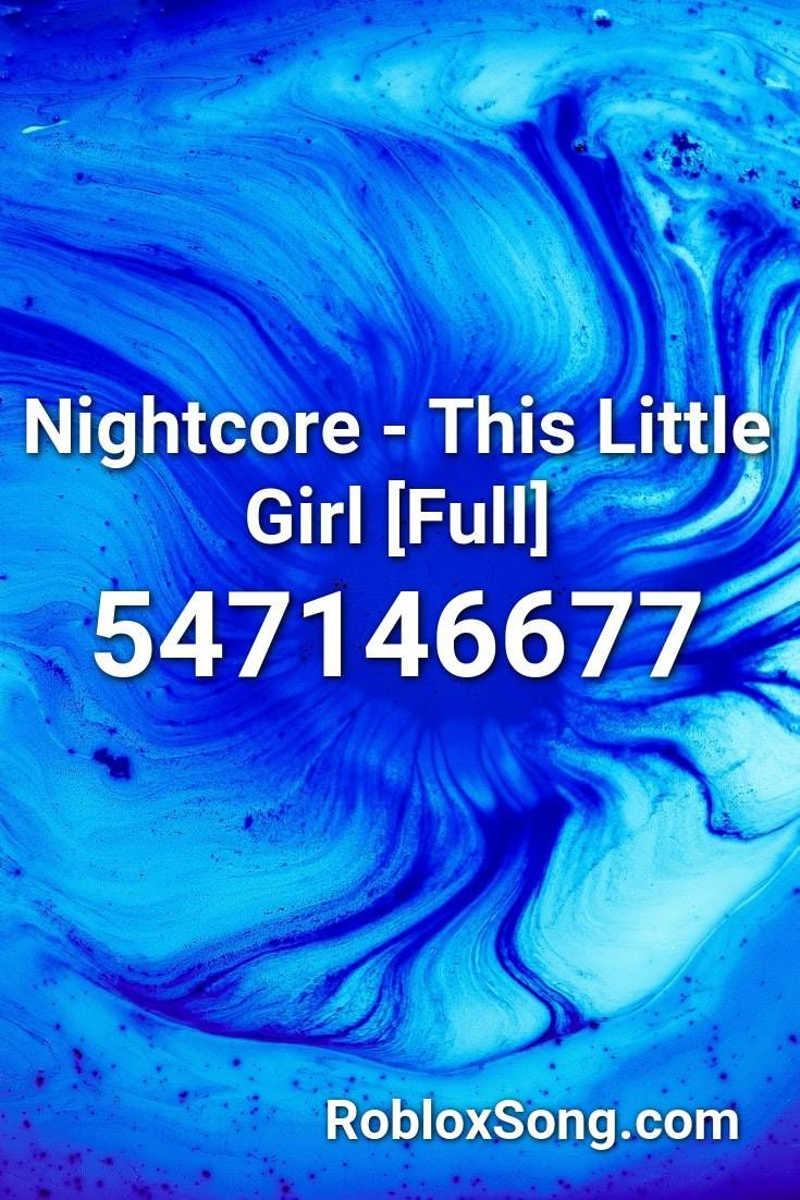 Nightcore This Little Girl Full Roblox Id Roblox Music Codes