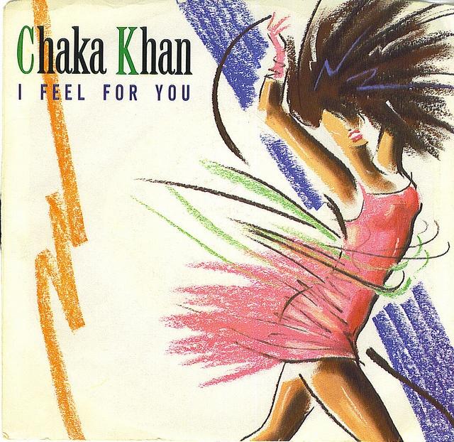 """I Feel for You"" -Chaka Khan"