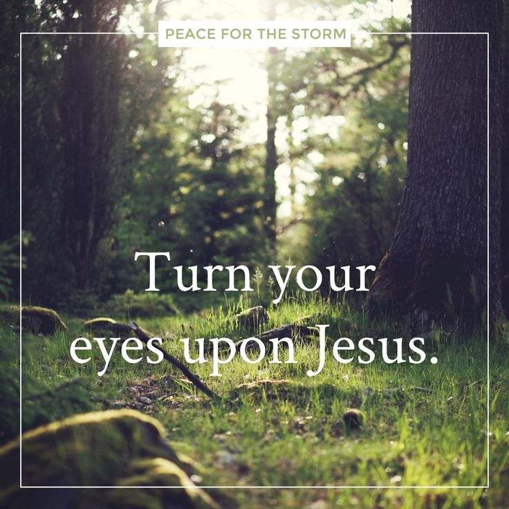 Turn your eyes upon Jesus / Look full in His wonderful face / And the things of earth will grow strangely dim / In the light of His glory and grace.