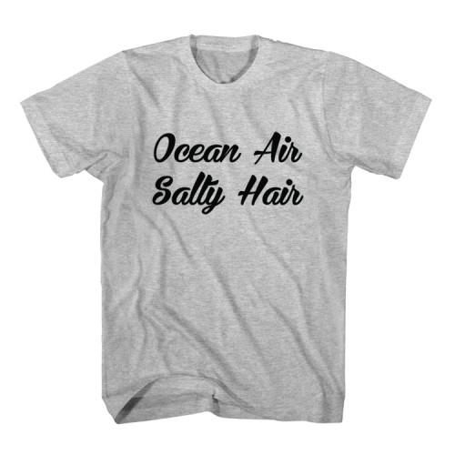 T-Shirt Ocean Air Salty Hair unisex mens womens S, M, L, XL, 2XL color grey and white. Tumblr t-shirt free shipping USA and worldwide.