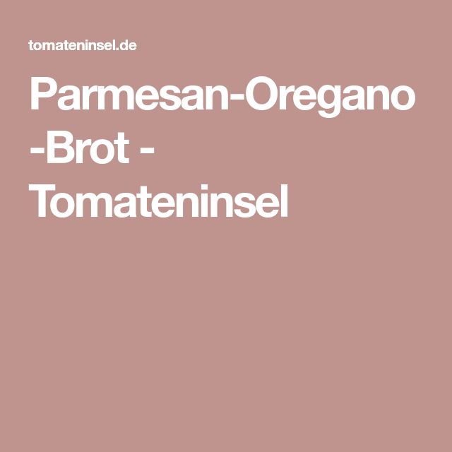 Parmesan-Oregano-Brot - Tomateninsel