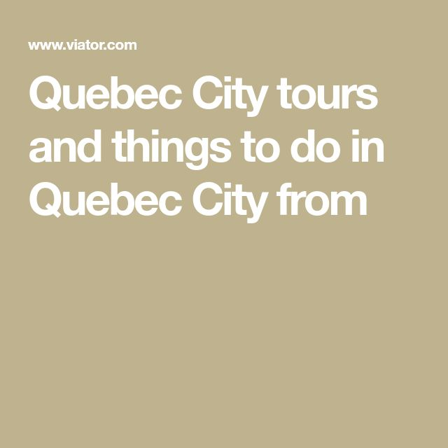 Quebec City tours and things to do in Quebec City from