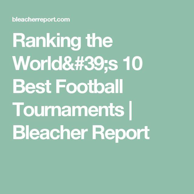 Ranking the World's 10 Best Football Tournaments   Bleacher Report