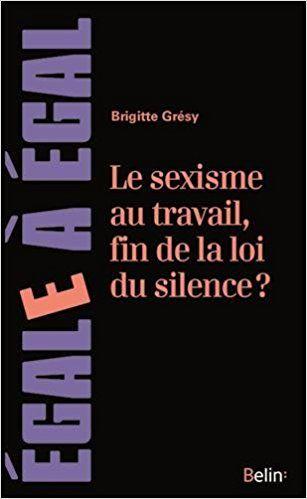 Le sexisme au travail, fin de la loi du silence ? - Brigitte Gresy