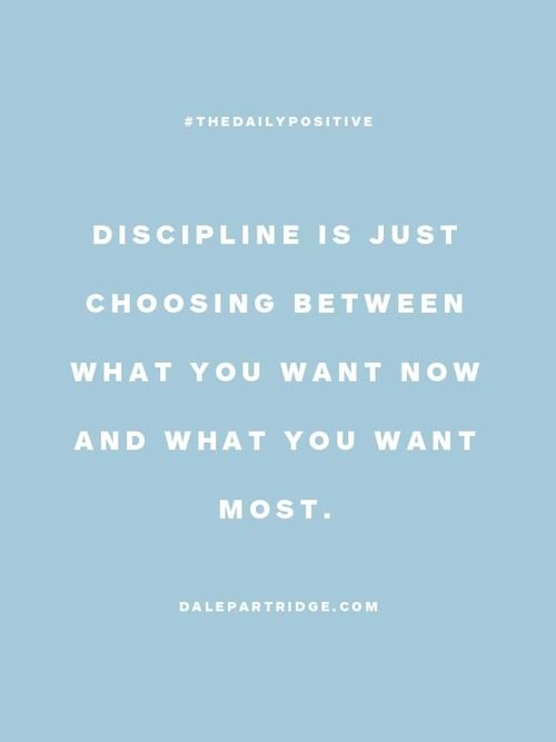 "Self Discipline ""Discipline is just choosing between what you want now and what you want most."""