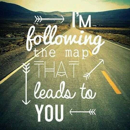 I'm following the map that leads to you!:)