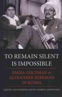 To Remain Silent Is Impossible: Emma Goldman & Alexander Berkman in Russia