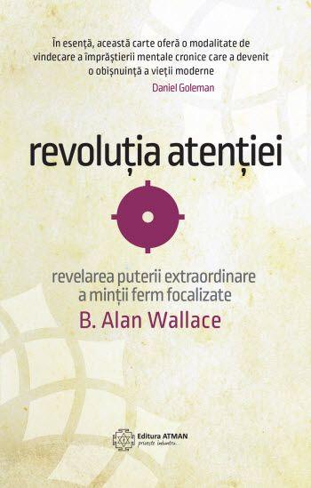 Revoluția atenției. Revelarea puterii extraordinare a minții ferm focalizate / B. Alan Wallace #shamatha #buddhism #attention