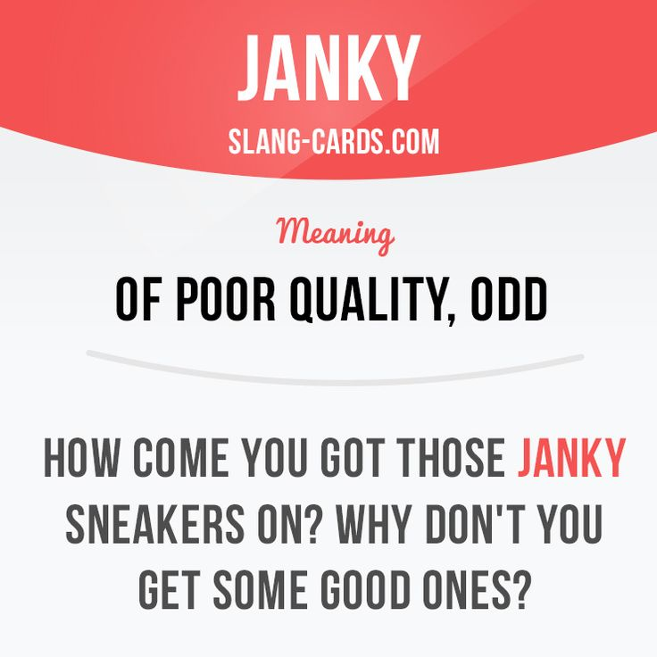 """Janky"" - of poor quality, odd. Example: How come you got those janky sneakers…"