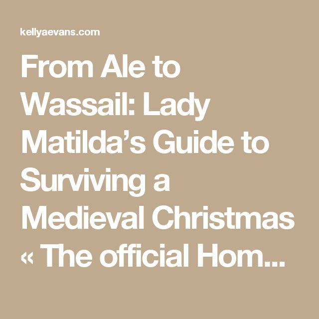 From Ale to Wassail: Lady Matilda's Guide to Surviving a Medieval Christmas « The official Homepage of Author Kelly Evans