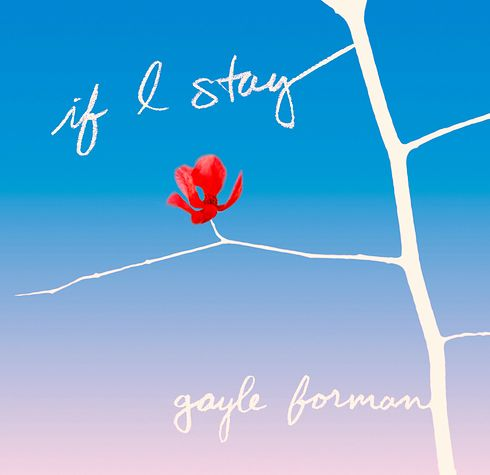 If I Stay by Gayle Forman   14 Books To Read Before They Hit The Big Screen