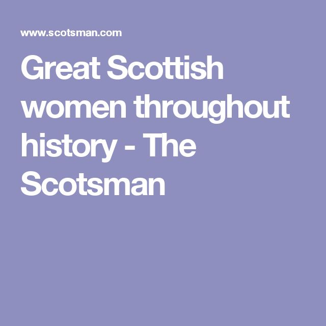 Great Scottish women throughout history - The Scotsman