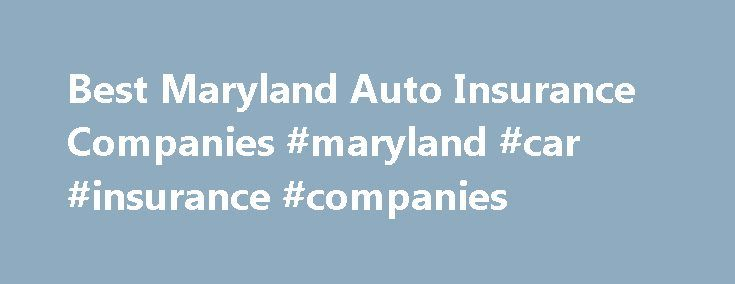 Best Maryland Auto Insurance Companies #maryland #car #insurance #companies http://maryland.remmont.com/best-maryland-auto-insurance-companies-maryland-car-insurance-companies/  # Best Maryland Car Insurance Companies Here's what you need to know. When looking for the right car insurance company in Maryland, the three most important concerns are rates, customer service, and how they process claims The insurance company that can best cover the needs of a particular individual for the lowest…