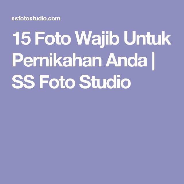 15 Foto Wajib Untuk Pernikahan Anda | SS Foto Studio