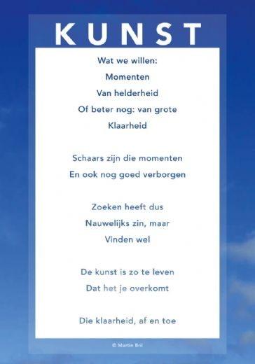 Martin Bril schreef dit prachtige gedicht, in 2008 kreeg ik hem voor mijn werkkamer van mijn lieve vriendin, to vandaag.....