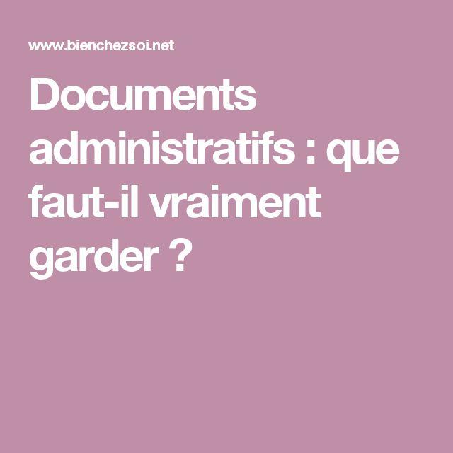 Documents administratifs : que faut-il vraiment garder ?