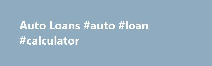 Auto Loans #auto #loan #calculator http://loan-credit.remmont.com/auto-loans-auto-loan-calculator/  #refinance auto loan # Auto Loans Dreaming of a new car? iQ Credit Union has money to loan. And with our low rates, there's never been a better time to drive home a deal. Whether you're dreaming of something sporty and sassy, classic and chic, or big enough to hold the whole crew, we can […]