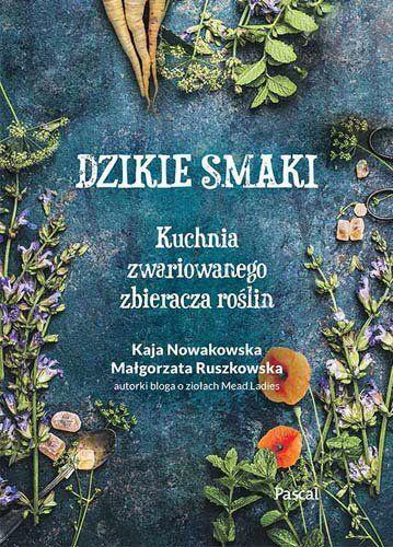 Dzikie Smaki Kuchnia Zwariowanego Zbieracza Roslin Herbs Books Myth Stories