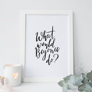 'What Would Beyonce Do?' Hand Lettered Print - Find inspiration from a motivational print.