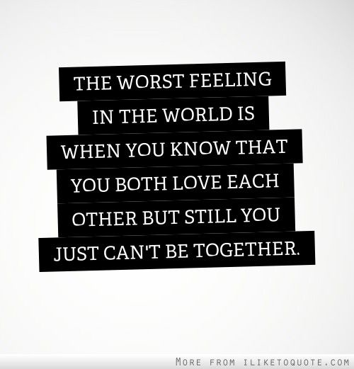 Quotes We Love Each Other: The Worst Feeling In The World Is When You Know That You