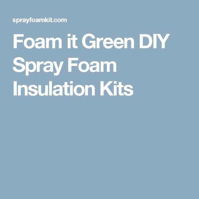 Foam it Green DIY Spray Foam Insulation Kits