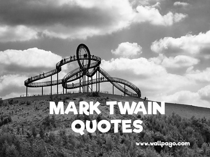 Enjoy the top Mark Twain Quotes at wallpago. To be inspired read these Mark Twain Quotes. Feel free to share with nearest.