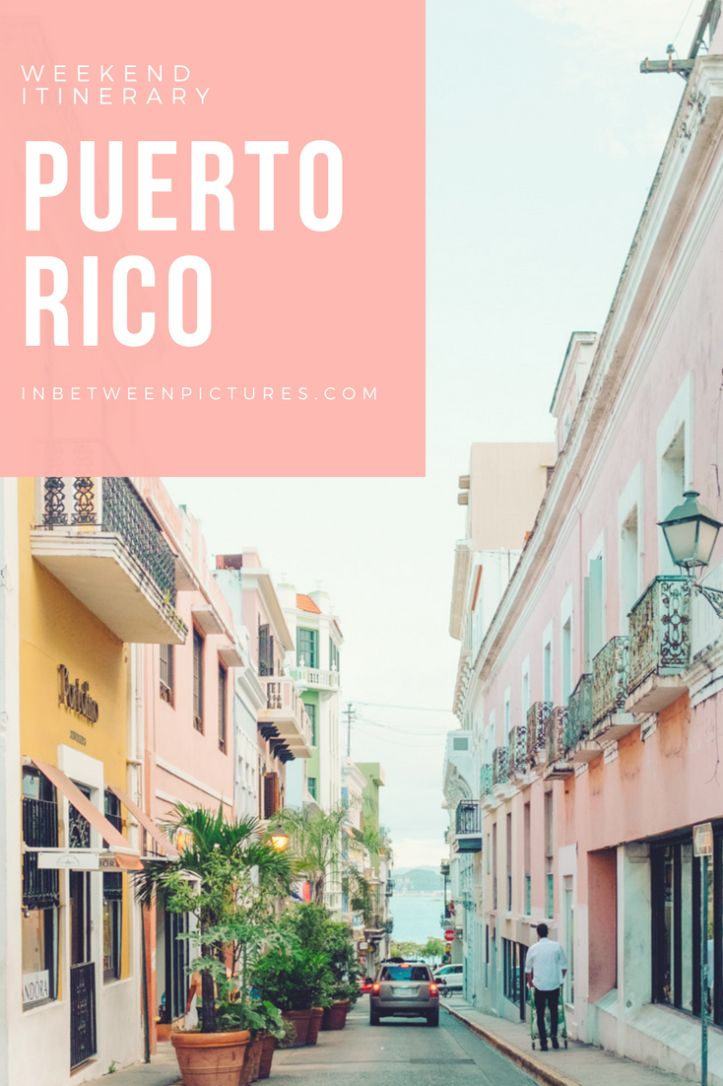 Visiting Puerto Rico | Weekend Itinerary - InBetweenPictures.com