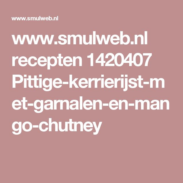www.smulweb.nl recepten 1420407 Pittige-kerrierijst-met-garnalen-en-mango-chutney