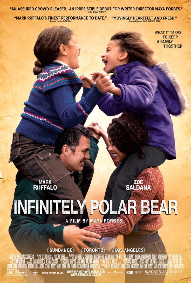 Infinitely Polar Bear - starring Zoe Saldana and Mark Ruffalo ... wonderful new comedy-drama, that was well-received at the 2014 Sundance, Toronto and LA Film Festivals. (NY-LA opening starts 6/19/15)