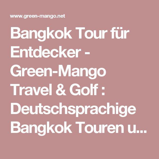 Bangkok Tour für Entdecker - Green-Mango Travel & Golf : Deutschsprachige Bangkok Touren und Thailand-Rundreisen: Das ORIGINAL seit 2004