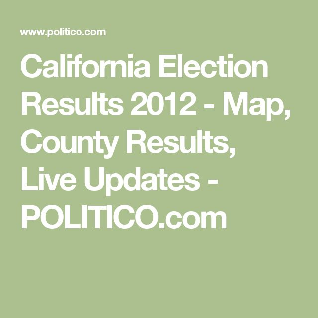 California Election Results 2012 - Map, County Results, Live Updates - POLITICO.com