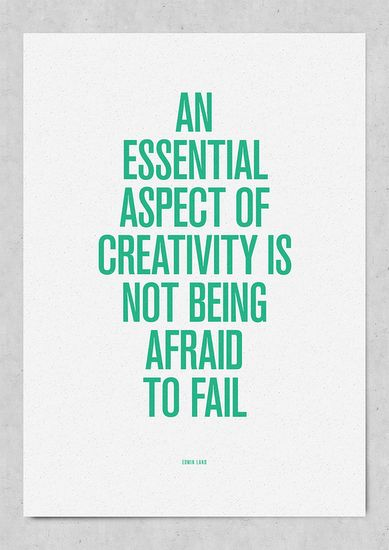 creativity... don't be afraid to fail