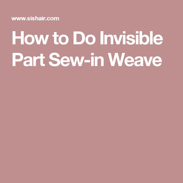 How to Do Invisible Part Sew-in Weave
