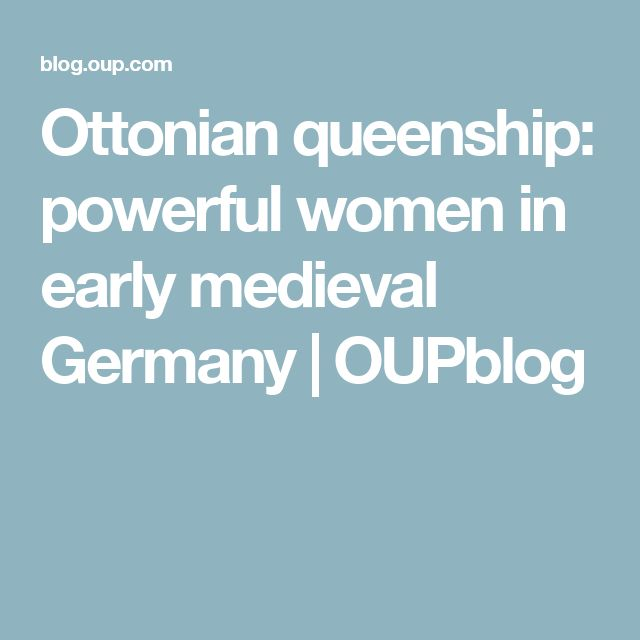 Ottonian queenship: powerful women in early medieval Germany | OUPblog