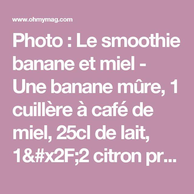 Photo : Le smoothie banane et miel - Une banane mûre, 1 cuillère à café de miel, 25cl de lait, 1/2 citron pressé