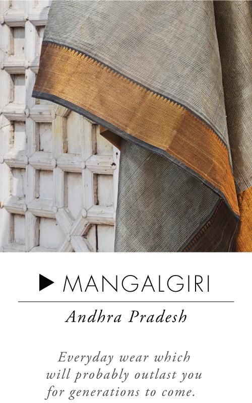 Mangalgiri - Handloom sarees are lifetime possessions.When it comes to everyday wear, take your pick from attractive cotton sarees like Mangalgiri, Sambalpuri or a Madurai. Simple yet elegant, these sarees are lightweight and comfortable. While Ilkal sarees are subtle, simple and delicately intricate, Kosa sarees depict stories from mythological and historical times. If u r looking to buy an iconic South Indian saree,Kerala Kasavu which is classy, graceful and simple is a great choice.