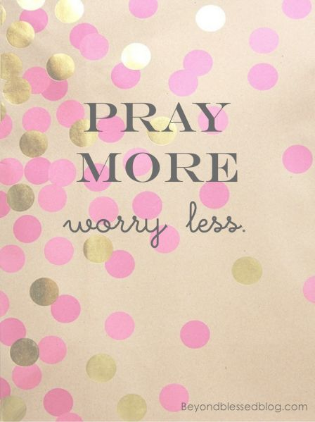 Pray more, worry less.