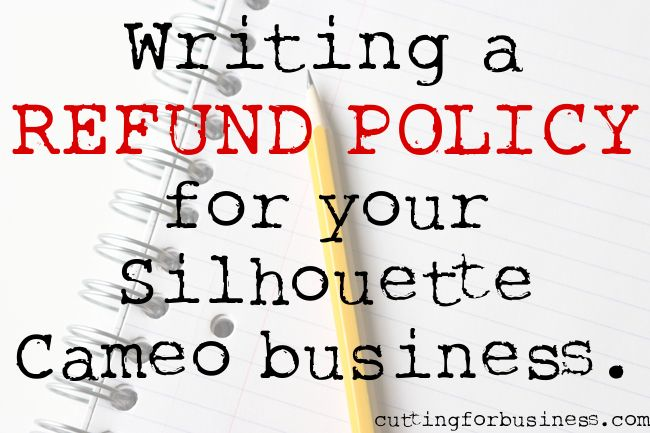 Writing a refund policy for your Silhouette Cameo business - by cuttingforbusiness.com