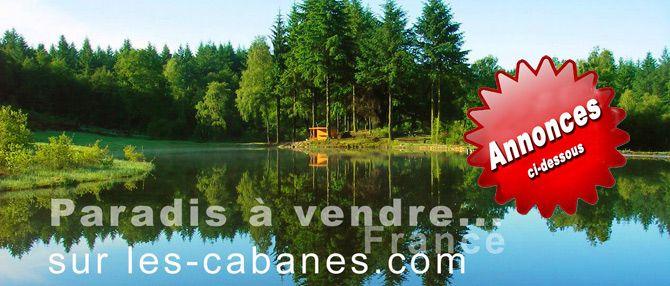 :::Vente terrains: les pages annonces des cabanes.com: Vente terrain, cabane, cabanon, bois, cabanons, terrains loisirs, forêt
