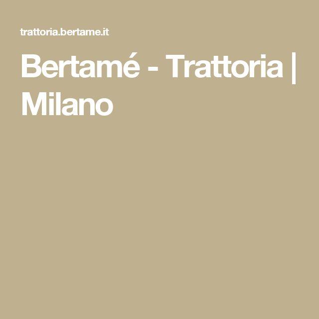 Bertamé - Trattoria | Milano