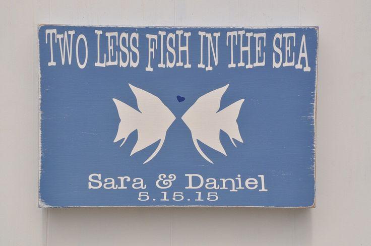 Beach Wedding Sign, Beach Wedding Gift, Personalized Wedding Gift , Two Less Fish In The Sea, Beach Wedding Decor by wavynavy on Etsy https://www.etsy.com/listing/205011150/beach-wedding-sign-beach-wedding-gift