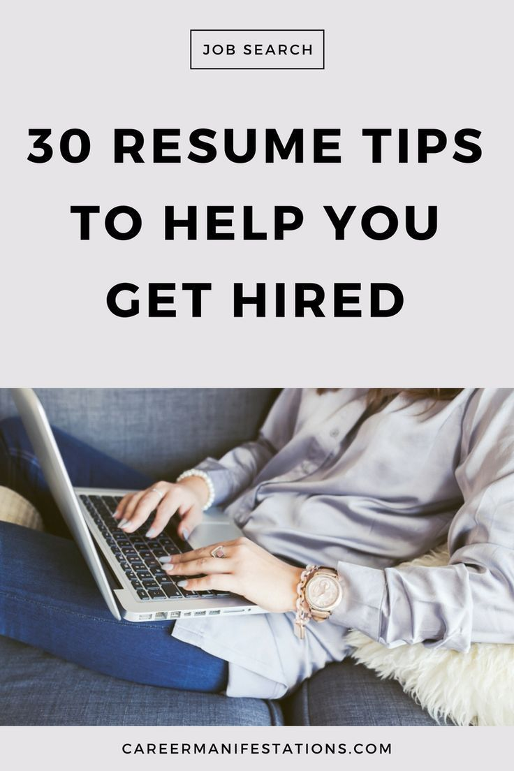 30 Resume Tips To Help You Get Hired Resume Tips Resume Writing