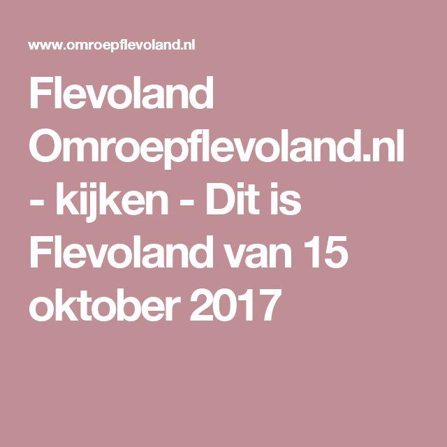 Flevoland Omroepflevoland.nl - kijken - Dit is Flevoland van 15 oktober 2017